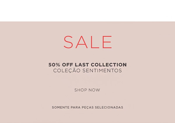 50% Off Last Collection | Colecao Sentimentos