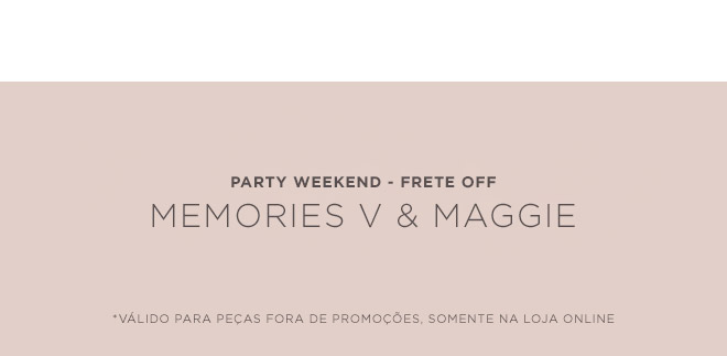 PARTY WEEKEND - FRETE OFF - MEMORIES V & MAGGIE