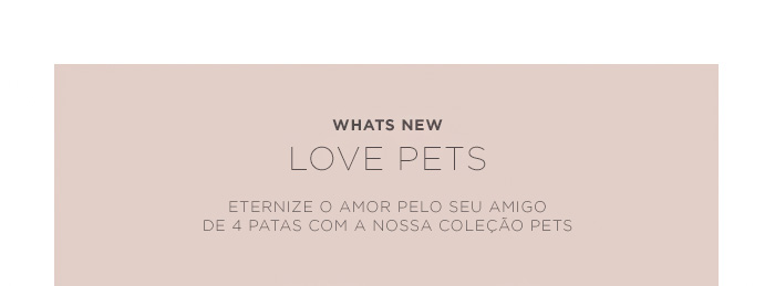 WHATS NEW - LOVE PETS