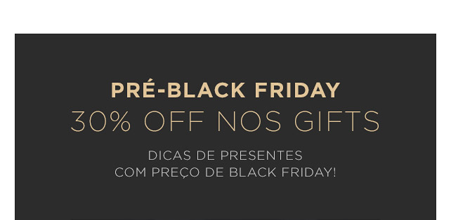 PRE BLACK FRIDAY 30% OFF NOS GIFTS